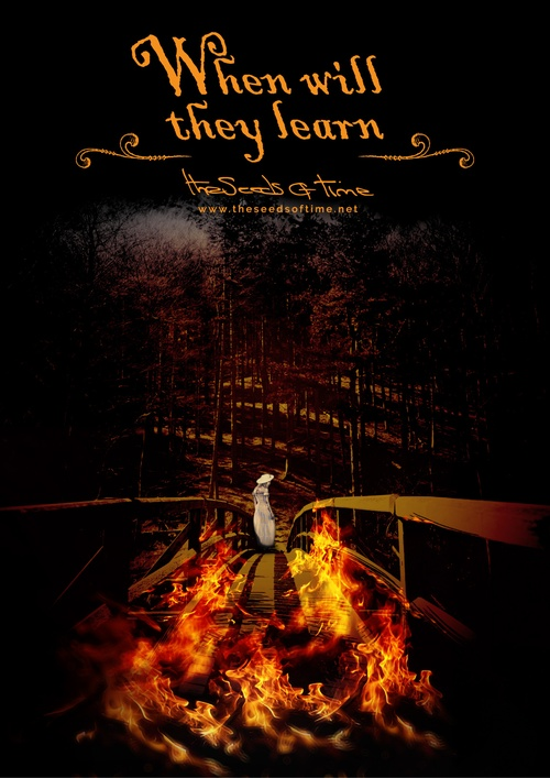 Poster art for song 'When will they learn' from album titled Spirit by The Seeds of Time on which there is shown a wooden bridge on fire with a woman in the distance looking back.